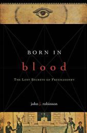 Born in Blood: The Lost Secrets of Freemasonry
