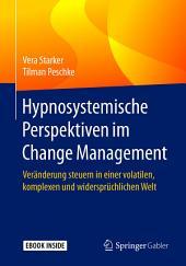 Hypnosystemische Perspektiven im Change Management: Veränderung steuern in einer volatilen, komplexen und widersprüchlichen Welt