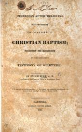 Immersion after Believing not Necessary to constitute Christian Baptism; illustrated and established by the conclusive testimony of Scripture