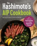The Hashimoto s Aip Cookbook Book