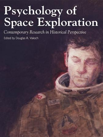 Psychology of Space Exploration  Contemporary Research in Historical Perspective PDF