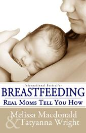 Breastfeeding: Real Moms Tell You How