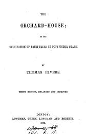 The Orchard-house: Or the Cultivation of Fruit-trees in Pots Under Glass