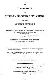 The Testimony of Christ's Second Appearing: Containing a General Statement of All Things Pertaining to the Faith and Practice of the Church of God in this Latter Day. Published by Order of the Ministry, in Union with the Church ... Third Edition, Corrected and Improved