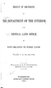 Digest of Decisions of the Department of the Interior and General Land Office in Cases Relating to Public Lands. Volumes 1 to 10, Inclusive