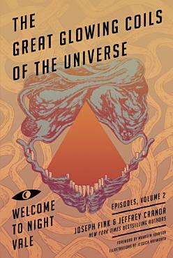 Great Glowing Coils of the Universe  Welcome to Night Vale Episodes  Volume 2 PDF