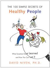100 Simple Secrets of Healthy People : What Scientists Have Learned and How You Can Use it