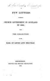 A Few Letters concerning Church Government in Scotland in 1690, from the collection of the Earl of Leven and Melville. [Edited by W. H. Leslie Melville.]