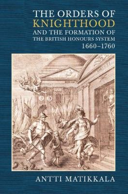 The Orders of Knighthood and the Formation of the British Honours System  1660 1760 PDF