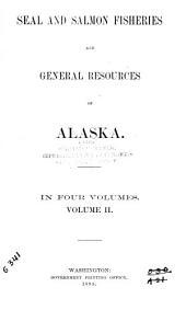 Seal and Salmon Fisheries and General Resources of Alaska: Reports on seal and salmon fisheries ... and correspondence between the State and the Treasury departments on the Bering Sea question ... 1895 to 1896, with comments on that portion thereof which relates to pelagic sealing by D. S. Jordan