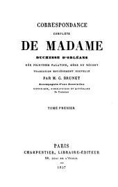 Correspondance complète de Madame, duchesse d'Orléans, née princesse palatine, mère du régent: Volume1