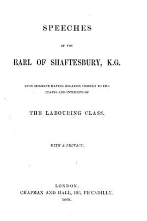 Speeches of the Earl of Shaftesbury  Upon Subjects Having Relation Chiefly to the Claims and Interests of the Labouring Class PDF