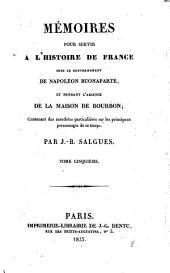 Mémoires pour servir a l'histoire de France sous le gouvernement de Napoléon Buonaparte et pendant l'absence de la maison de Bourbon: contenant des anecdotes particulières sur les principaux personnages de ce temps, Volume5