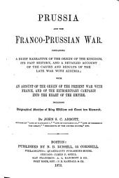 Prussia and the Franco-Prussian War: Containing a Brief Narrative of the Origin of the Kingdom, Its Past History, and a Detailed Account of the Causes and Results of the Late War with Austria ... : with an Account of the Origin of the Present War with France ...