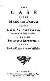 The Case of the Hanover Forces in the Pay of Great Britain: Impartially and Freely Examined: with Some Seasonable Reflections on the Present Conjuncture of Affairs