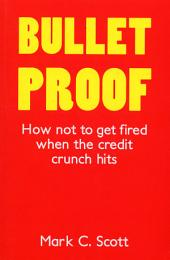 Bulletproof: How Not to Get Fired When the Credit Crunch Hits