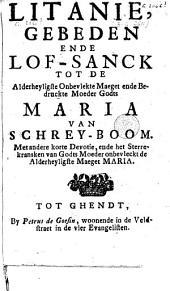 Litanie, gebeden ende lof-sanck tot ... Maria van schrey-boom, .... Met andere korte devotie, ...