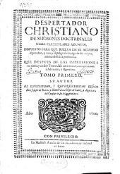 Despertador christiano de sermones doctrinales ...: que despues de las impressiones en cinco, y en dos tomos, sale aora en tres ... : tomo primero