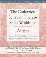 The Dialectical Behavior Therapy Skills Workbook for Anger PDF