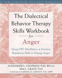 The Dialectical Behavior Therapy Skills Workbook For Anger Book PDF