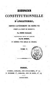 Histoire constitutionnelle d'Angleterre, depuis l'avénement de Henri VII, jusqu'à la mort de George II: Volume5