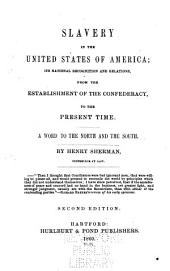 Slavery in the United States of America: Its National Recognition and Relations, from the Establishment of the Confederacy to the Present Time : a Word to the North and the South
