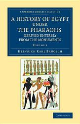 A History of Egypt under the Pharaohs  Derived Entirely from the Monuments PDF