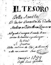 Il tesoro della sanità, di Castor Durante da Gualdo medico e cittadino romano. Nel quale s'insegna il modo di conseruar la sanità, & prolungar la vita, et si tratta della natura dè cibi, dè rimedij de' nocumenti loro. Con la tauola delle cose notabili