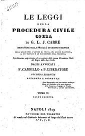 Le leggi della procedura civile opera di G. L. J. Carré ... nella quale opera l'autore ha fuso la sua analisi ragionata il suo trattato ... novellamente volgarizzata ed accresciuta della nouva procedura civile del Regno delle due Sicilie dagli avvocati F. Carrillo e P. Liberatore ... Tomo 1. [-13]: Volume 2