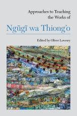 Approaches to Teaching the Works of Ng  g   wa Thiong   o PDF