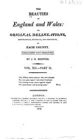 The Beauties of England and Wales, Or, Delineations, Topographical, Historical, and Descriptive, of Each County: Volume 12