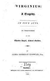 Virginius: a Tragedy in Five Acts: As Performed at the Theatre Royal, Covent Garden