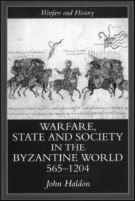Warfare, State and Society in the Byzantine World, 565-1204