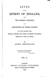 Lives of the Queens of England: From the Norman Conquest, Volume 10