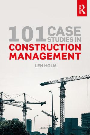 101 Case Studies in Construction Management
