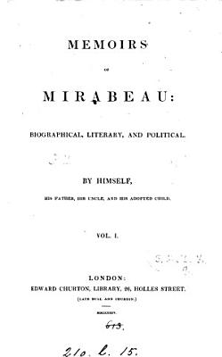 Memoirs of Mirabeau  biographical  literary  and political  by himself  his father  his uncle  and his adopted child  ed  by the last  Transl    PDF