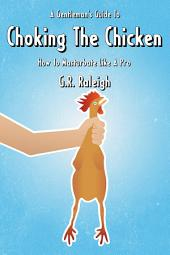 A Gentleman's Guide To Choking The Chicken: How To Masturbate Like A Pro