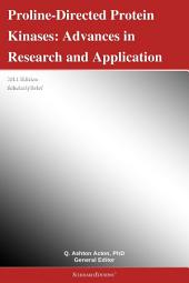 Proline-Directed Protein Kinases: Advances in Research and Application: 2011 Edition: ScholarlyBrief