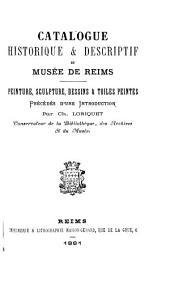 Catalogue historique & descriptif du Musée de Reims: peinture, sculpture, dessins & toiles peintes
