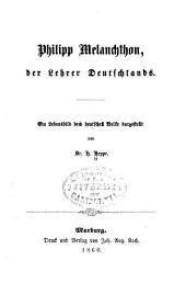 Philipp Melanchthon: der Lehrer Deutschlands. Ein Lebensbild dem deutschen Volke dargestellt