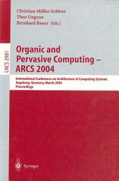 Organic and Pervasive Computing -- ARCS 2004: International Conference on Architecture of Computing Systems, Augsburg, Germany, March 23-26, 2004, Proceedings