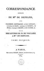 Correspondance inédite de Mme Du Deffand, avec d'Alembert, Montesquieu, le Prés. Hénault, la duchesse du Maine, ... Suivie des lettres de m. de Voltaire à Mme Du Deffand: Volume 1
