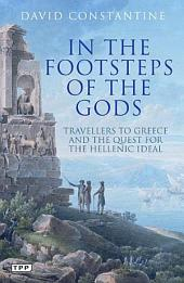 In the Footsteps of the Gods: Travellers to Greece and the Quest for the Hellenic Ideal