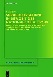 Sprachforschung in der Zeit des Nationalsozialismus: Verfolgung, Vertreibung, Politisierung und die inhaltliche Neuausrichtung der Sprachwissenschaft