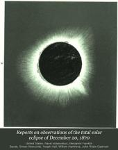 Reports on Observations of the Total Solar Eclipse of December 20, 1870