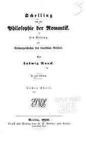 Schelling und die Philosophie der Romantik: Ein Beitrag zur Cultur-geschichte des deutschen Geistes, Band 1