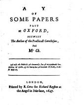 A Copy of Some Papers Past at Oxford, Betwixt the Author of the Practicall Cathechisme, and Mr. Ch