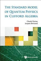 The Standard Model of Quantum Physics in Clifford Algebra