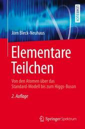 Elementare Teilchen: Von den Atomen über das Standard-Modell bis zum Higgs-Boson, Ausgabe 2