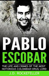 Pablo Escobar: The Life and Crimes of the Most Notorious Colombian Drug Lord